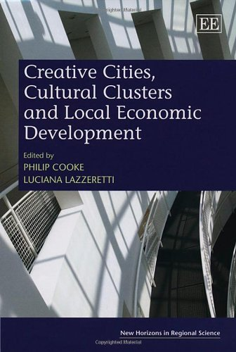 Creative Cities, Cultural Clusters and Local Economic Development (New Horizons in Regional Science...