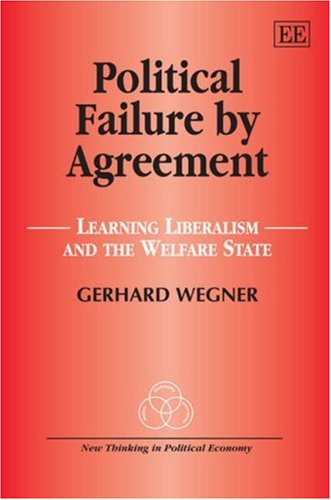 9781847207340: Political Failure by Agreement: Learning Liberalism and the Welfare State (New Thinking in Political Economy)