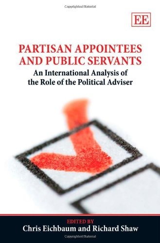 9781847207470: Partisan Appointees and Public Servants: An International Analysis of the Role of the Political Adviser