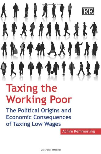 9781847207784: Taxing the Working Poor: The Political Origins and Economic Consequences of Taxing Low Wages