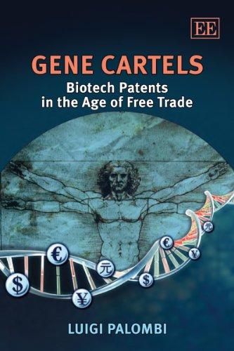 Gene Cartels: Biotech Patents in the Age of Free Trade, by Palombi: Palombi, Luigi