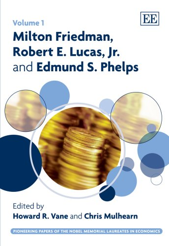 9781847208378: Milton Friedman, Robert E. Lucas, Jr. and Edmund S. Phelps (The Pioneering Papers of the Nobel Memorial Laureates in Economics)