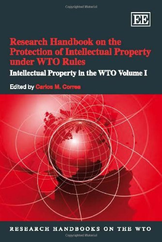 Research Handbook on the Protection of Intellectual Property Under Wto Rules: Volume I: Carlos M. ...