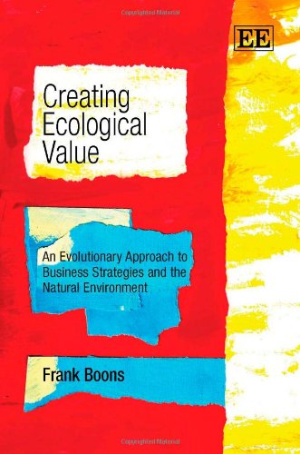 9781847209726: Creating Ecological Value: An Evolutionary Approach to Business Strategies and the Natural Environment