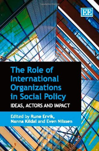 The Role Of International Organizations In Social Policy: Ideas, Actors And Impact