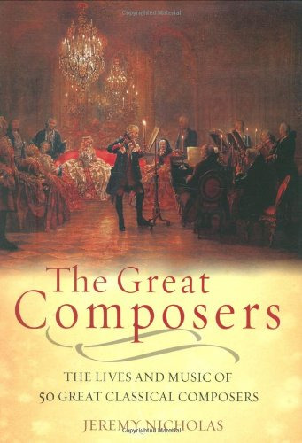 9781847240132: The Great Composers: The Lives of the 50 Greatest Classical Composers