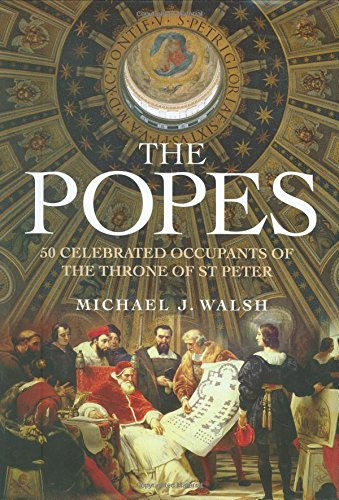 The Popes: 50 Celebrated Occupants of theThrone of St. Peter (9781847240156) by Michael J. Walsh