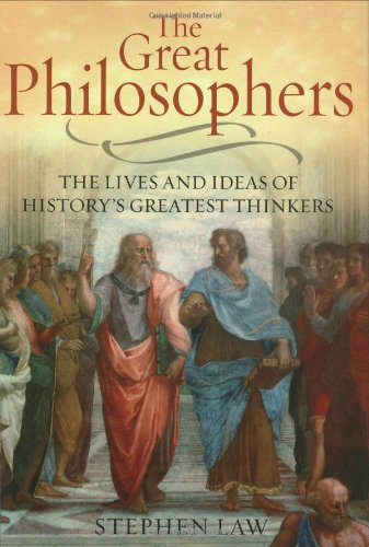 The Great Philosophers: The Lives And Ideas Of History's Greatest Thinkers: Law, Stephen
