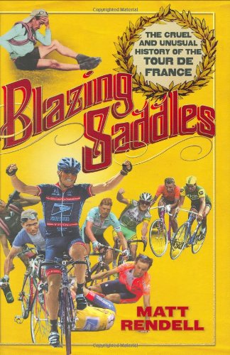 9781847241559: Blazing Saddles: The Cruel and Unusual History of the Tour De France