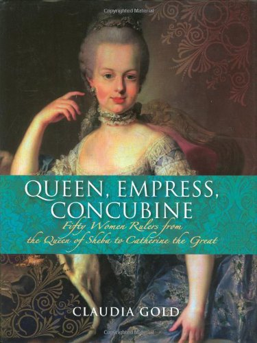9781847241917: Queen, Empress, Concubine: Fifty Women Rulers from the Queen of Sheeba to Catherine The Great
