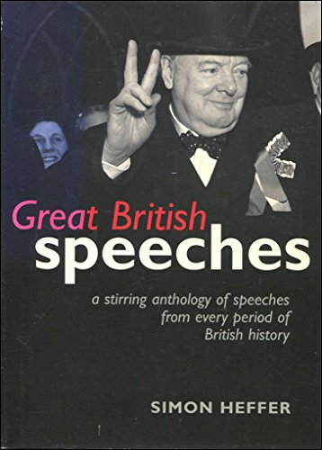 Great British Speeches. A Stirring Anthology Of Speeches From Every Period Of British History