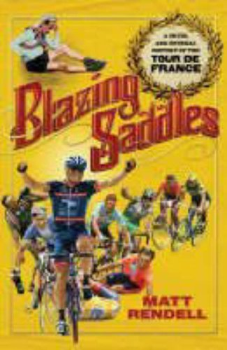 9781847243829: Blazing Saddles: The Cruel and Unusual History of the Tour De France