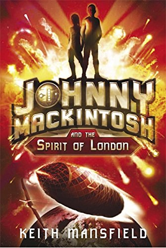 Johnny Mackintosh: Johnny Mackintosh and the Spirit of London: Book 1: Keith Mansfield