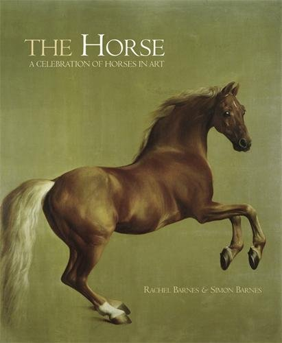 The Horse: A Celebration of Horses in Art: Barnes, Rachel, Barnes, Simon