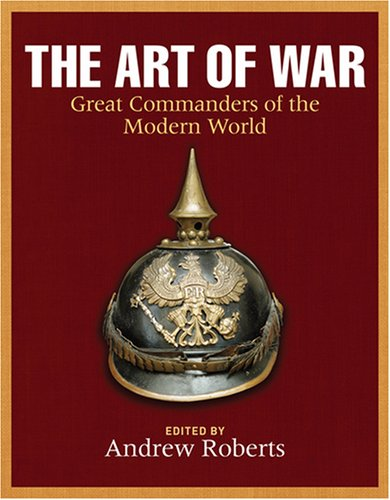 9781847245168: The Art of War: Great Commanders of the Early Modern and Modern Worlds 1600-2000