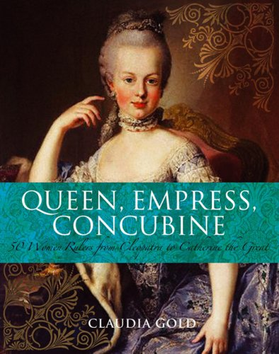 9781847245427: Queen, Empress, Concubine: 50 Women Rulers from Cleopatra to Catherine the Great