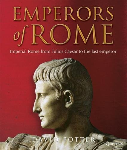9781847245526: Emperors of Rome: The Story of Imperial Rome from Julius Caesar to the Last Emperor