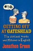 9781847246080: Getting Off at Gateshead: The Stories Behind the Dirtiest Words and Phrases in the English Language