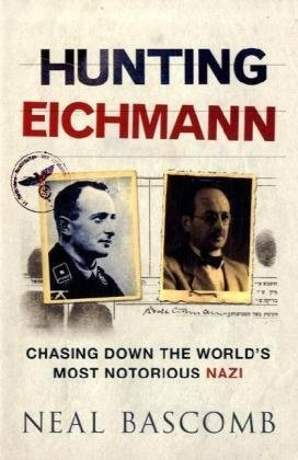 9781847247384: Hunting Eichmann Chasing Down the World's Most Notorious Nazi