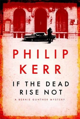 If the Dead Rise Not: A Bernie Gunther Mystery: Kerr, Philip