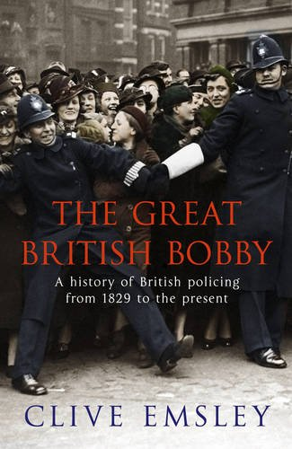 9781847249470: The Great British Bobby: A history of British policing from 1829 to the present