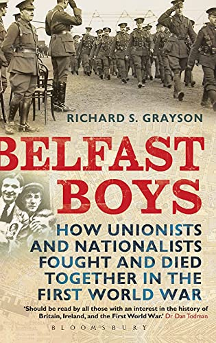 9781847250087: Belfast Boys: How Unionists and Nationalists Fought and Died Together in the First World War