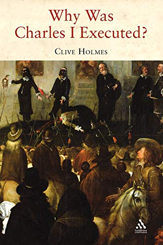 Why Was Charles I Executed?: Clive Holmes