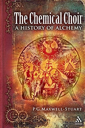 The Chemical Choir: A History of Alchemy: P.G. Maxwell-Stuart