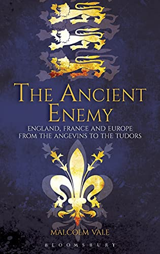 9781847251770: The Ancient Enemy: England, France and Europe from the Angevins to the Tudors