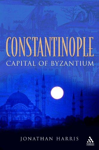 Constantinople: Capital of Byzantium: Harris, Jonathan