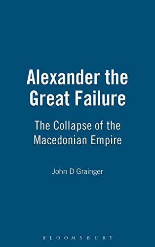 9781847251886: Alexander the Great Failure: The Collapse of the Macedonian Empire