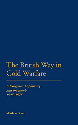 9781847252296: The British Way in Cold Warfare: Intelligence, Diplomacy and the Bomb 1945-1975