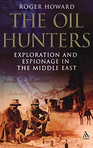 The Oil Hunters: Exploration and Espionage in the Middle East: Roger Howard