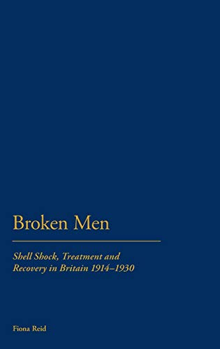 9781847252418: Broken Men: Shell Shock, Treatment and Recovery in Britain 1914-30