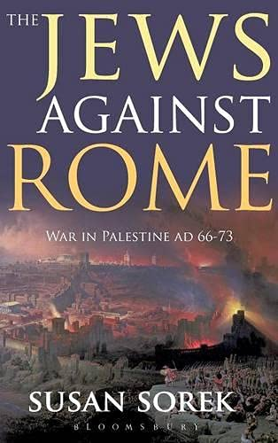 9781847252487: The Jews Against Rome: War in Palestine AD 66-73