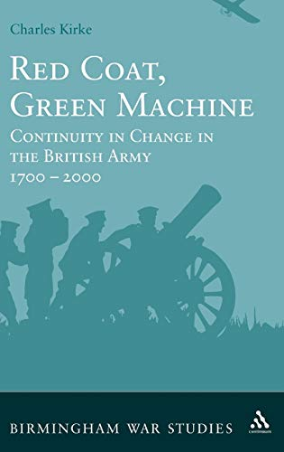 9781847252494: Red Coat, Green Machine: Continuity in Change in the British Army 1700 to 2000 (Birmingham War Studies)