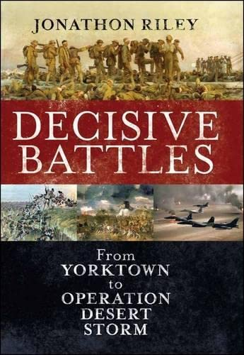 9781847252500: Decisive Battles: From Yorktown to Operation Desert Storm