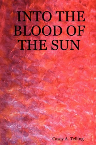 Into The Blood Of The Sun: Casey A. Telling