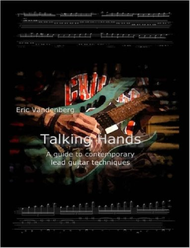 Talking Hands - A Guide to Contemporary Lead Guitar Techniques: Eric Vandenberg