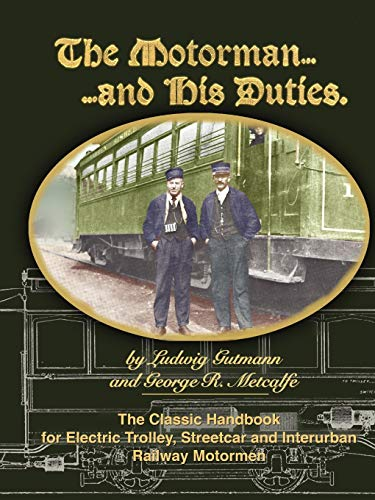 9781847287427: The Motorman. . .and His Duties The Classic Handbook for Electric Trolley, Streetcar and Interurban Motormen