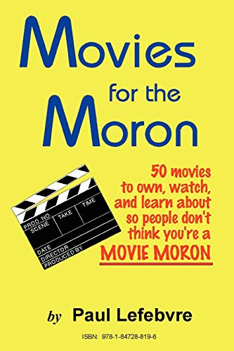 9781847288196: Movies for the Moron - 50 Movies to own, watch, and learn about so people don't think you're a movie moron
