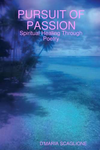 PURSUIT OF PASSION: Spiritual Healing Through Poetry: D'MARIA SCAGLIONE