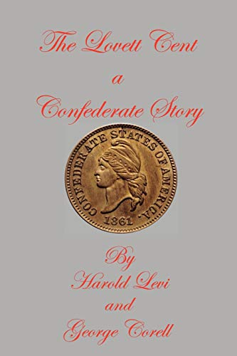 The Lovett Cent: A Confederate Story: Levi, Harold & Corell, George