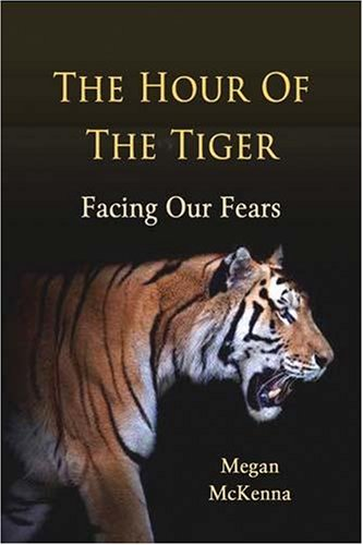 The Hour of the Tiger: Facing Our Fears: Megan McKenna