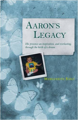 Aaron's Legacy: His Presence an Inspiration, and Everlasting, Through the Birth of a D: Kiely,...