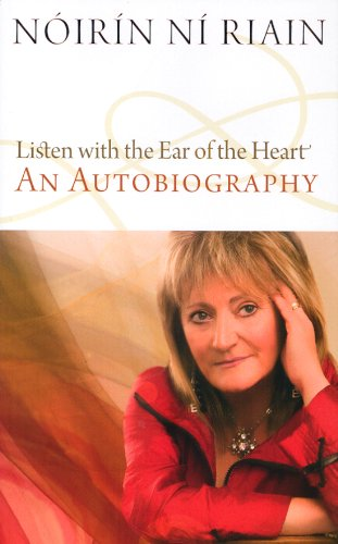 Listen with the Ear of the Heart: An Autobiography: Noirin Ni Riain