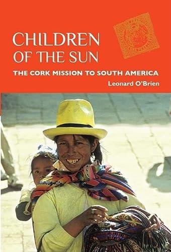 Children of the Sun: The Cork Mission to South America: Monsignor Leonard O'Brien