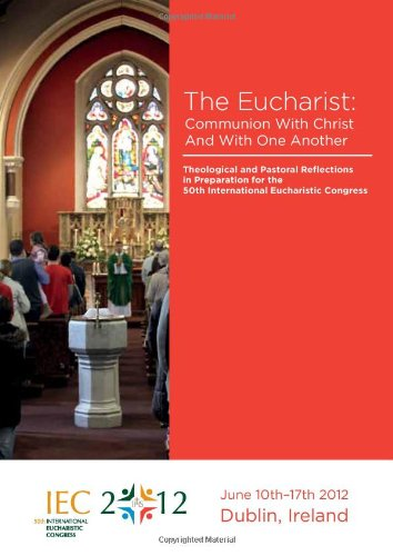 The Eucharist: Communion with Christ and with One Another: Theological and Pastoral Reflections in ...