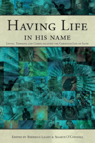 Having Life in His Name: Living, Thinking and Communicating the Christian Life of Faith: Brendan ...