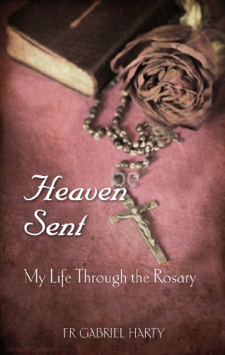 Heaven Sent: My Life Through the Rosary: Gabriel Harty